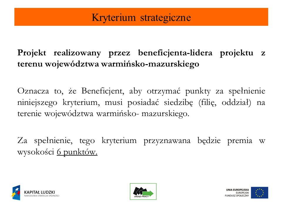 34 Kryterium strategiczne Projekt realizowany przez beneficjenta-lidera projektu z terenu województwa warmińsko-mazurskiego Oznacza to, że Beneficjent, aby otrzymać punkty za spełnienie niniejszego kryterium, musi posiadać siedzibę (filię, oddział) na terenie województwa warmińsko- mazurskiego.