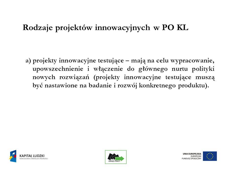 8 Rodzaje projektów innowacyjnych w PO KL a) projekty innowacyjne testujące – mają na celu wypracowanie, upowszechnienie i włączenie do głównego nurtu polityki nowych rozwiązań (projekty innowacyjne testujące muszą być nastawione na badanie i rozwój konkretnego produktu).