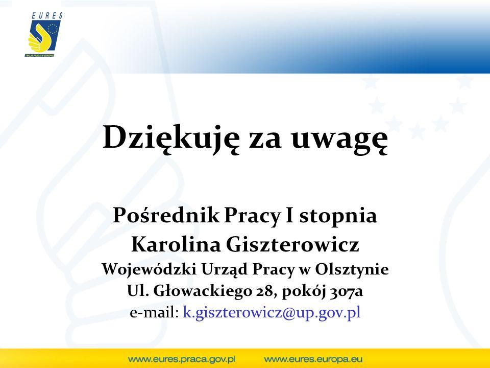Dziękuję za uwagę Pośrednik Pracy I stopnia Karolina Giszterowicz Wojewódzki Urząd Pracy w Olsztynie Ul. Głowackiego 28, pokój 307a e-mail: k.gisztero