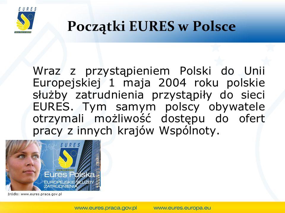 Początki EURES w Polsce Wraz z przystąpieniem Polski do Unii Europejskiej 1 maja 2004 roku polskie służby zatrudnienia przystąpiły do sieci EURES. Tym