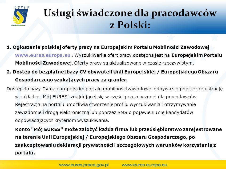 Usługi świadczone dla pracodawców z Polski: 1. Ogłoszenie polskiej oferty pracy na Europejskim Portalu Mobilności Zawodowej www.eures.europa.eu. Wyszu