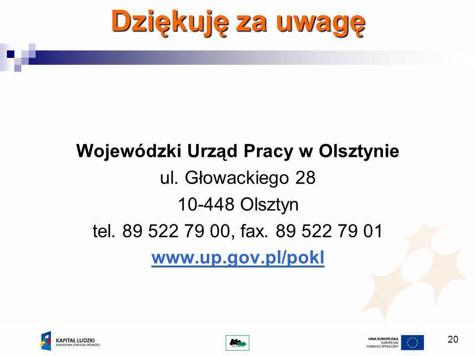 20 Dziękuję za uwagę Wojewódzki Urząd Pracy w Olsztynie ul.