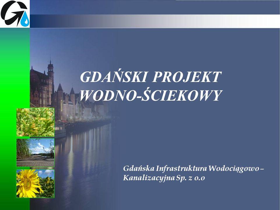 Gdańska Infrastruktura Wodociągowo – Kanalizacyjna Sp. z o.o GDAŃSKI PROJEKT WODNO-ŚCIEKOWY