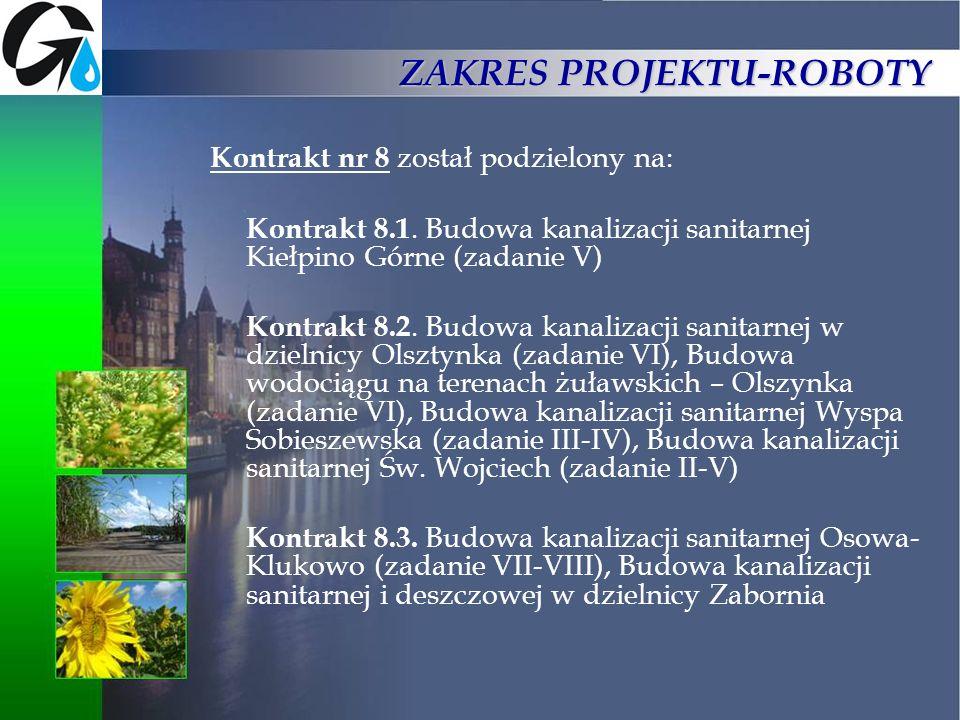 ZAKRES PROJEKTU-ROBOTY Kontrakt nr 8 został podzielony na: Kontrakt 8.1. Budowa kanalizacji sanitarnej Kiełpino Górne (zadanie V) Kontrakt 8.2. Budowa