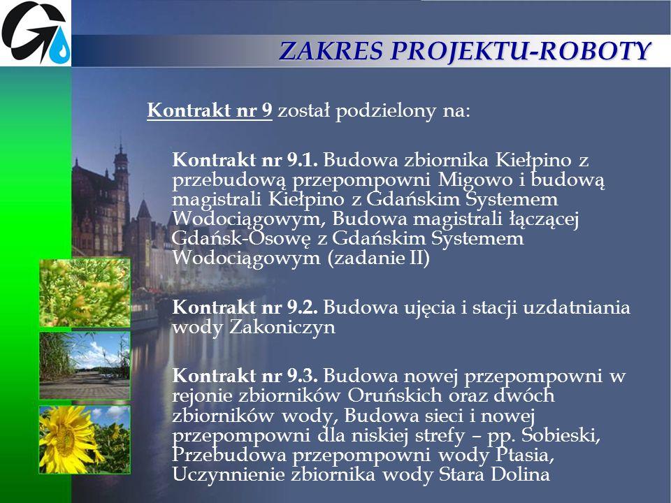 ZAKRES PROJEKTU-ROBOTY Kontrakt nr 9 został podzielony na: Kontrakt nr 9.1. Budowa zbiornika Kiełpino z przebudową przepompowni Migowo i budową magist