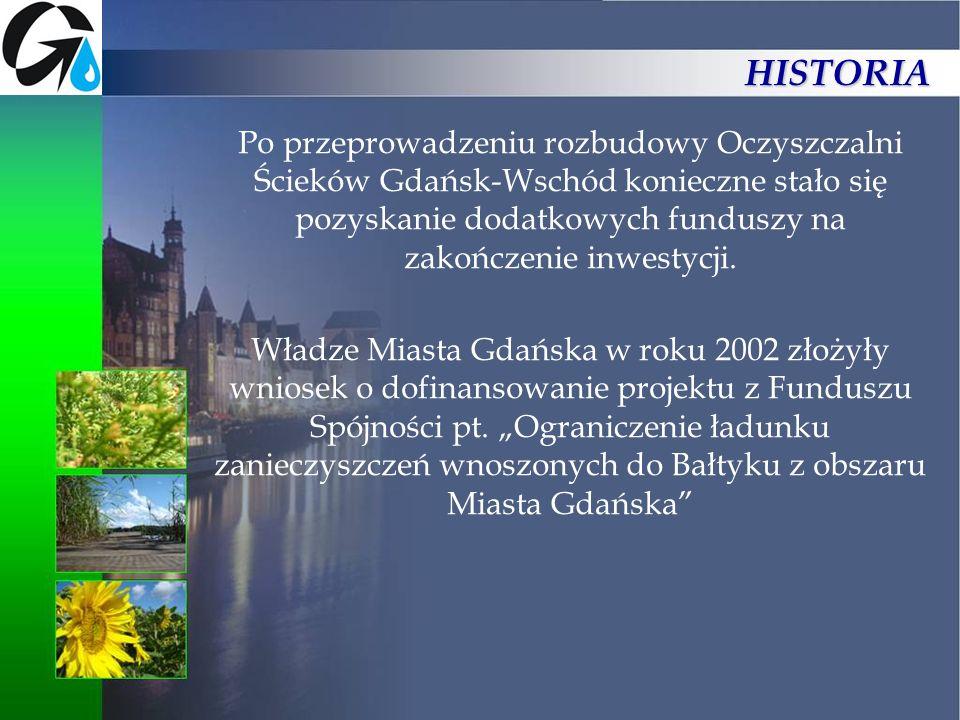 HISTORIA Po przeprowadzeniu rozbudowy Oczyszczalni Ścieków Gdańsk-Wschód konieczne stało się pozyskanie dodatkowych funduszy na zakończenie inwestycji