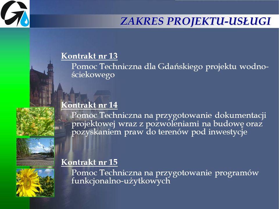 ZAKRES PROJEKTU-USŁUGI Kontrakt nr 13 Pomoc Techniczna dla Gdańskiego projektu wodno- ściekowego Kontrakt nr 14 Pomoc Techniczna na przygotowanie doku