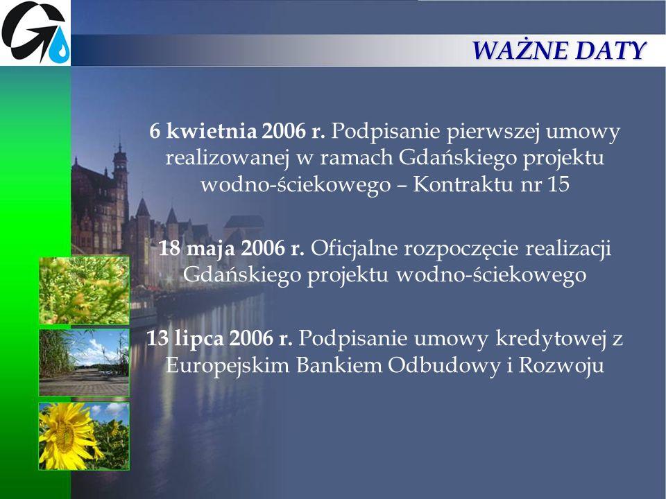 6 kwietnia 2006 r. Podpisanie pierwszej umowy realizowanej w ramach Gdańskiego projektu wodno-ściekowego – Kontraktu nr 15 18 maja 2006 r. Oficjalne r