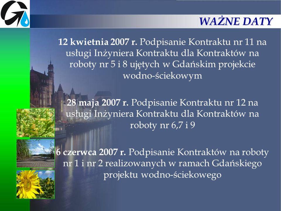 12 kwietnia 2007 r. Podpisanie Kontraktu nr 11 na usługi Inżyniera Kontraktu dla Kontraktów na roboty nr 5 i 8 ujętych w Gdańskim projekcie wodno-ście