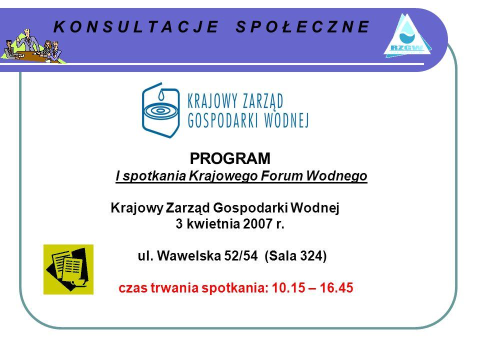 K O N S U L T A C J E S P O Ł E C Z N E PROGRAM I spotkania Krajowego Forum Wodnego Krajowy Zarząd Gospodarki Wodnej 3 kwietnia 2007 r.