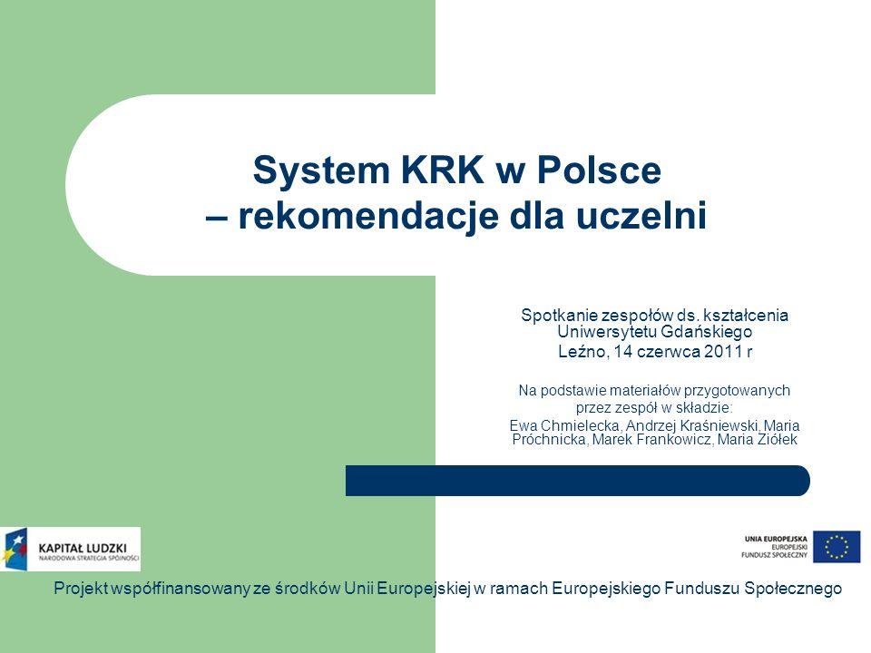 System KRK w Polsce – rekomendacje dla uczelni Spotkanie zespołów ds. kształcenia Uniwersytetu Gdańskiego Leźno, 14 czerwca 2011 r Na podstawie materi