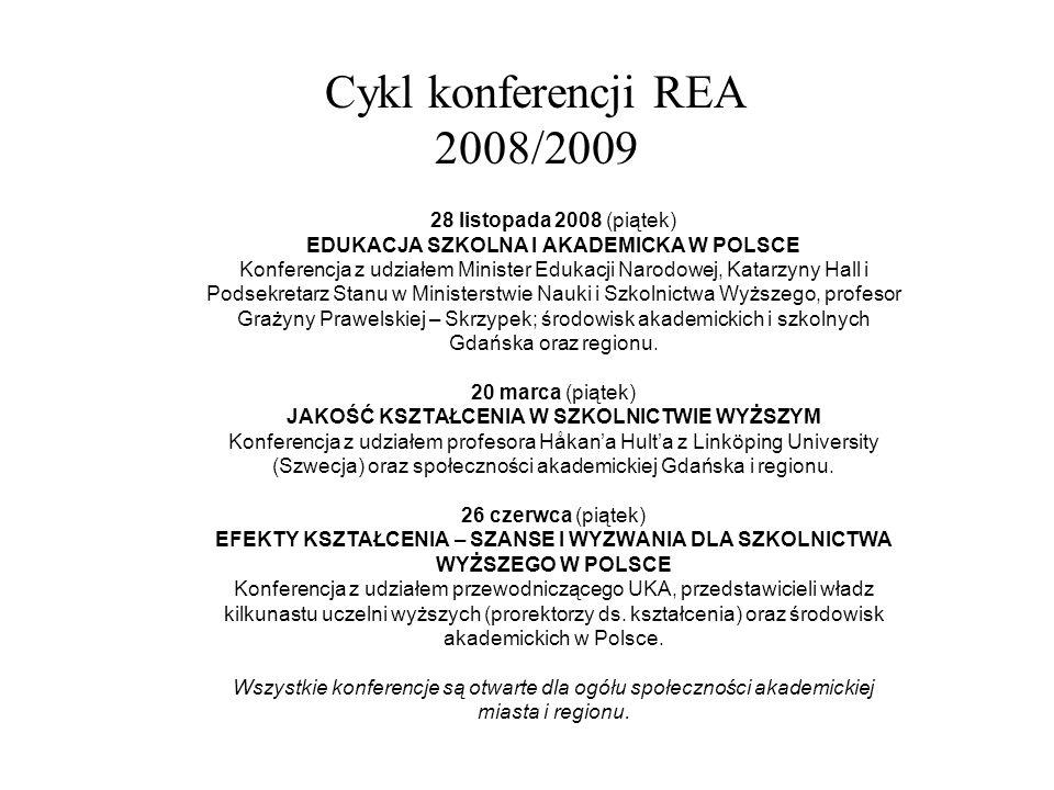 Cykl konferencji REA 2008/2009 28 listopada 2008 (piątek) EDUKACJA SZKOLNA I AKADEMICKA W POLSCE Konferencja z udziałem Minister Edukacji Narodowej, Katarzyny Hall i Podsekretarz Stanu w Ministerstwie Nauki i Szkolnictwa Wyższego, profesor Grażyny Prawelskiej – Skrzypek; środowisk akademickich i szkolnych Gdańska oraz regionu.