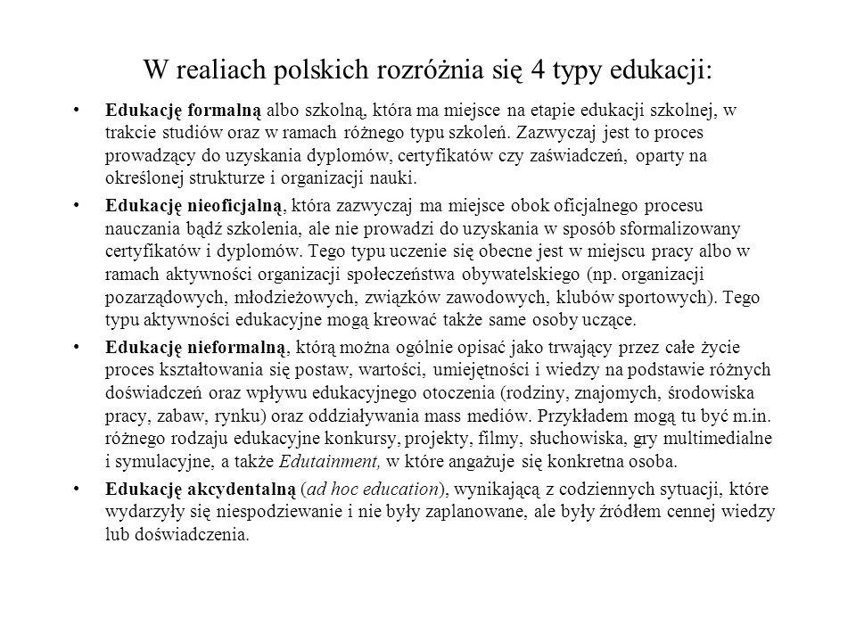 W realiach polskich rozróżnia się 4 typy edukacji: Edukację formalną albo szkolną, która ma miejsce na etapie edukacji szkolnej, w trakcie studiów oraz w ramach różnego typu szkoleń.