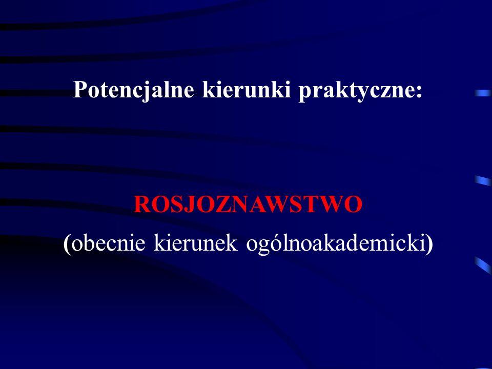 Potencjalne kierunki praktyczne: ROSJOZNAWSTWO (obecnie kierunek ogólnoakademicki)
