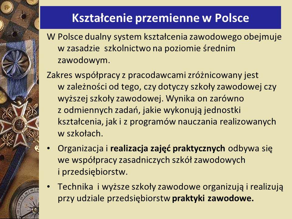 Kształcenie przemienne w Polsce W Polsce dualny system kształcenia zawodowego obejmuje w zasadzie szkolnictwo na poziomie średnim zawodowym.