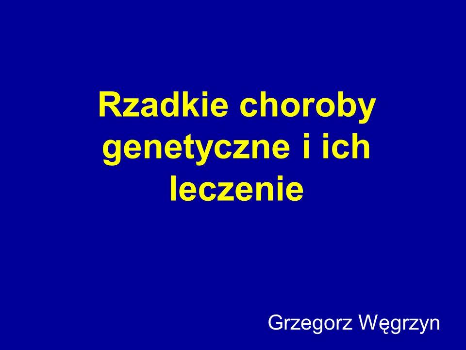 Rzadkie choroby genetyczne i ich leczenie Grzegorz Węgrzyn