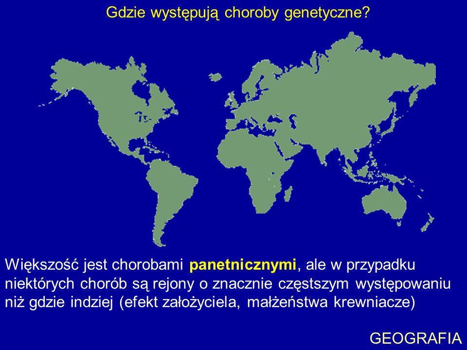Gdzie występują choroby genetyczne? Większość jest chorobami panetnicznymi, ale w przypadku niektórych chorób są rejony o znacznie częstszym występowa
