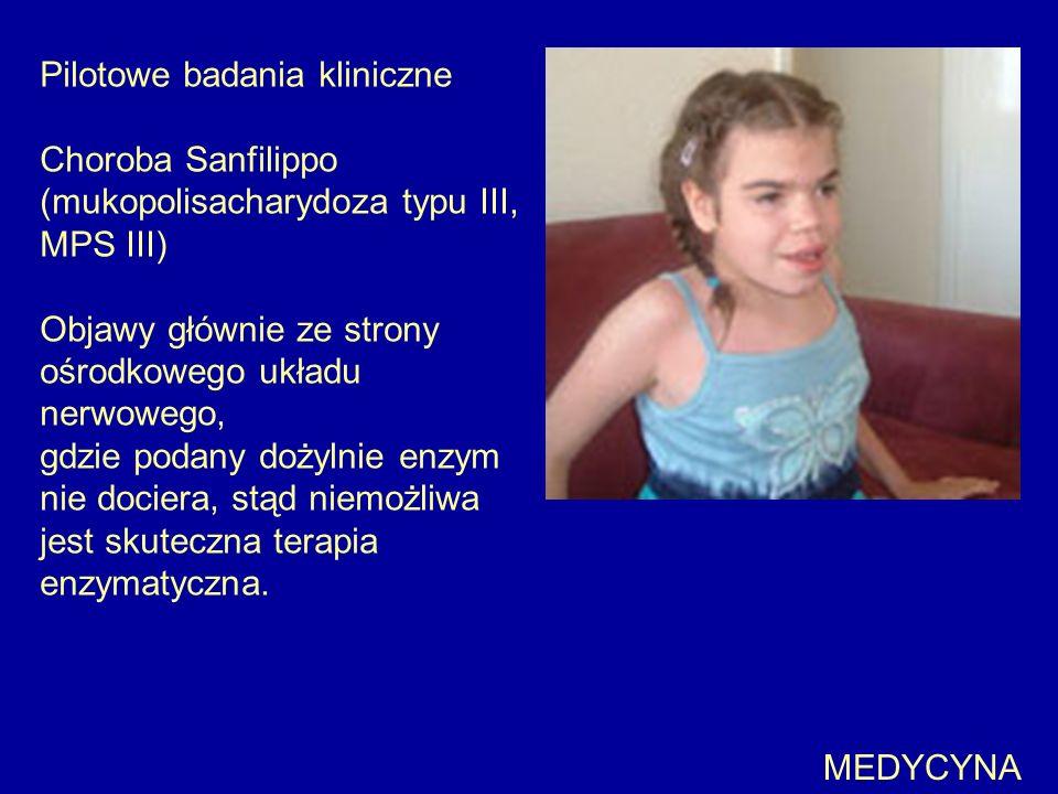 Pilotowe badania kliniczne Choroba Sanfilippo (mukopolisacharydoza typu III, MPS III) Objawy głównie ze strony ośrodkowego układu nerwowego, gdzie pod