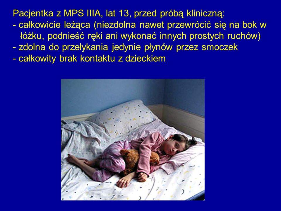 Pacjentka z MPS IIIA, lat 13, przed próbą kliniczną: - całkowicie leżąca (niezdolna nawet przewrócić się na bok w łóżku, podnieść ręki ani wykonać inn