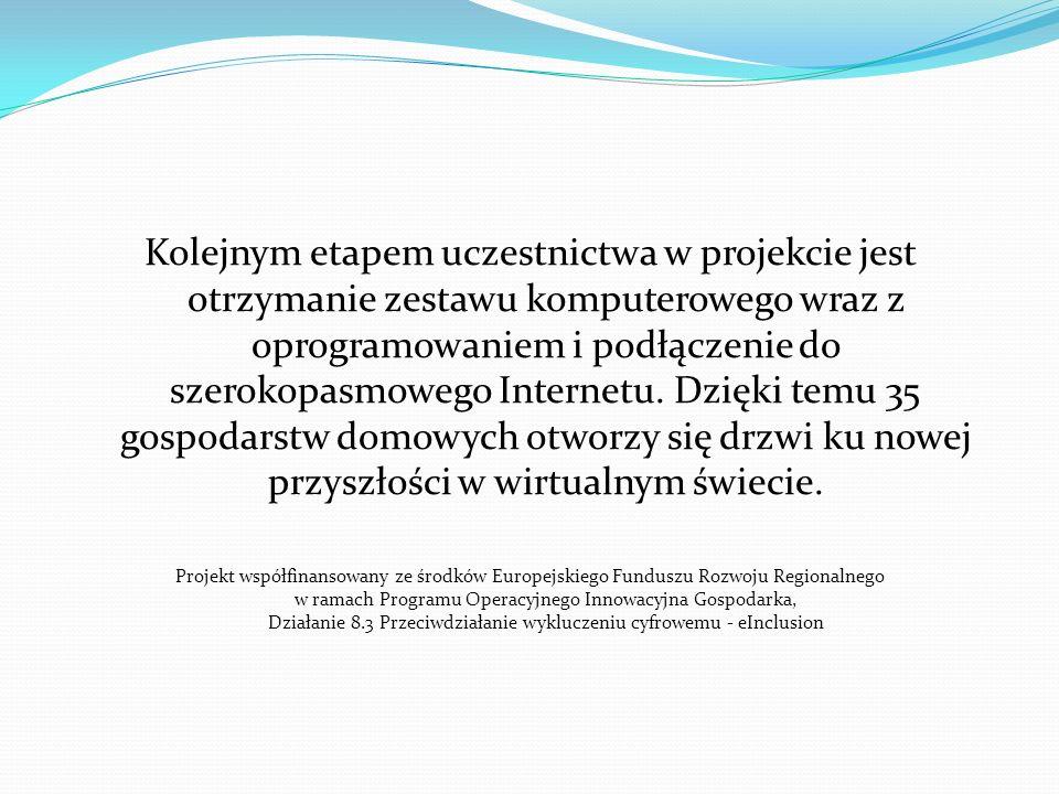 Kolejnym etapem uczestnictwa w projekcie jest otrzymanie zestawu komputerowego wraz z oprogramowaniem i podłączenie do szerokopasmowego Internetu. Dzi