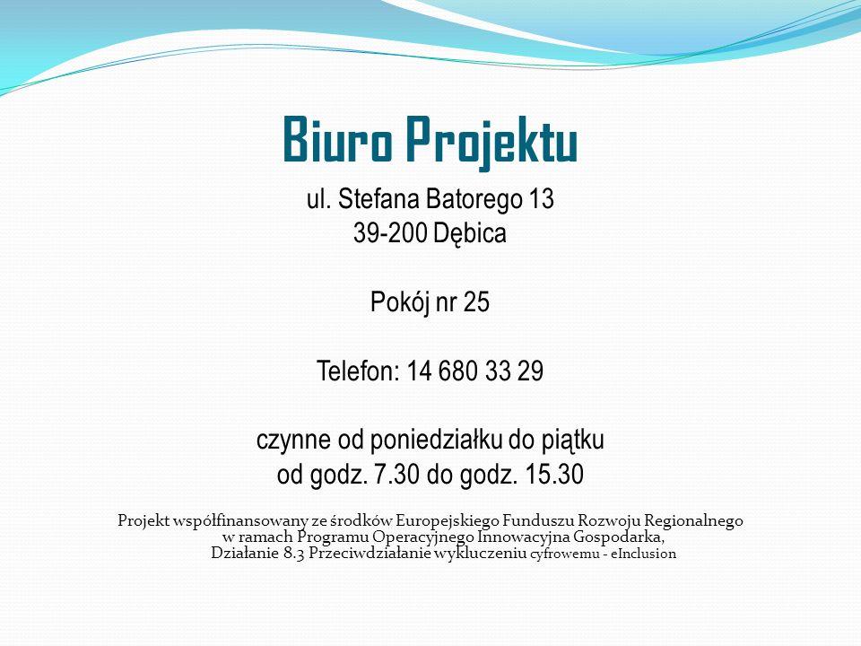 Biuro Projektu ul. Stefana Batorego 13 39-200 Dębica Pokój nr 25 Telefon: 14 680 33 29 czynne od poniedziałku do piątku od godz. 7.30 do godz. 15.30 P