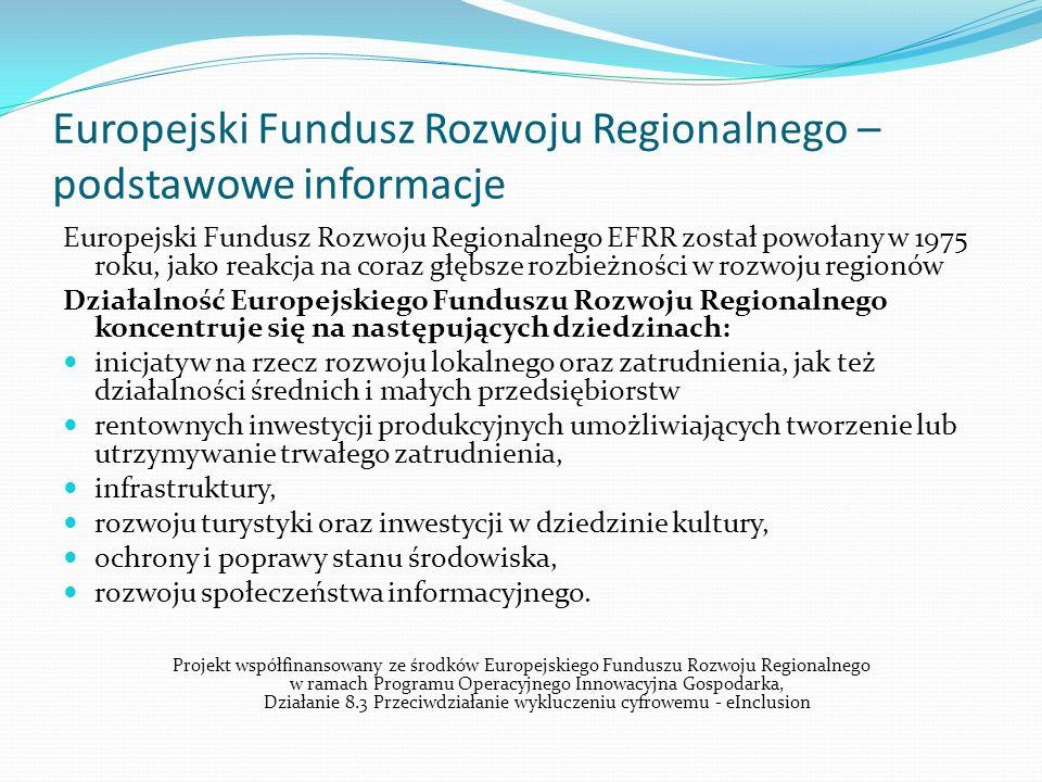Europejski Fundusz Rozwoju Regionalnego – podstawowe informacje Europejski Fundusz Rozwoju Regionalnego EFRR został powołany w 1975 roku, jako reakcja