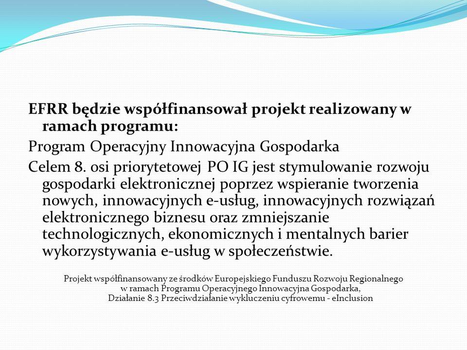 EFRR będzie współfinansował projekt realizowany w ramach programu: Program Operacyjny Innowacyjna Gospodarka Celem 8. osi priorytetowej PO IG jest sty