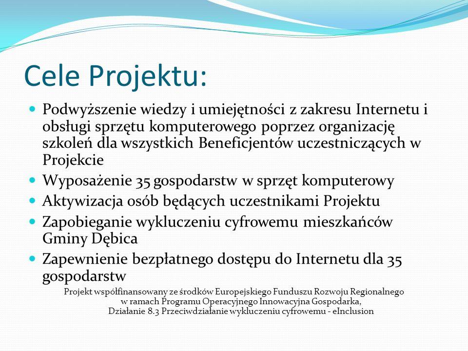 Cele Projektu: Podwyższenie wiedzy i umiejętności z zakresu Internetu i obsługi sprzętu komputerowego poprzez organizację szkoleń dla wszystkich Benef