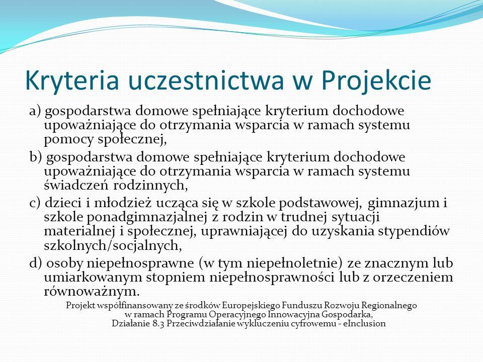 Kryteria uczestnictwa w Projekcie a) gospodarstwa domowe spełniające kryterium dochodowe upoważniające do otrzymania wsparcia w ramach systemu pomocy