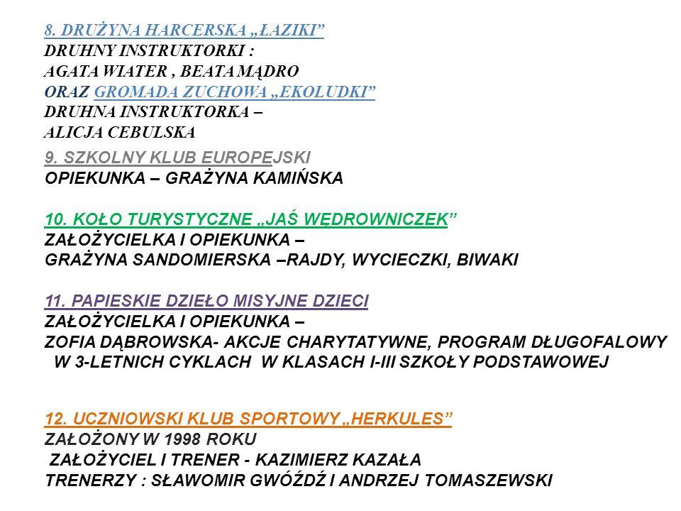 8. DRUŻYNA HARCERSKA ŁAZIKI DRUHNY INSTRUKTORKI : AGATA WIATER, BEATA MĄDRO ORAZ GROMADA ZUCHOWA EKOLUDKI DRUHNA INSTRUKTORKA – ALICJA CEBULSKA 9. SZK