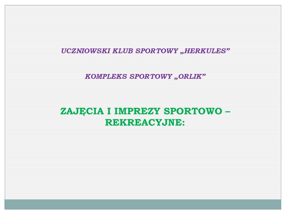 UCZNIOWSKI KLUB SPORTOWY HERKULES KOMPLEKS SPORTOWY ORLIK ZAJĘCIA I IMPREZY SPORTOWO – REKREACYJNE: