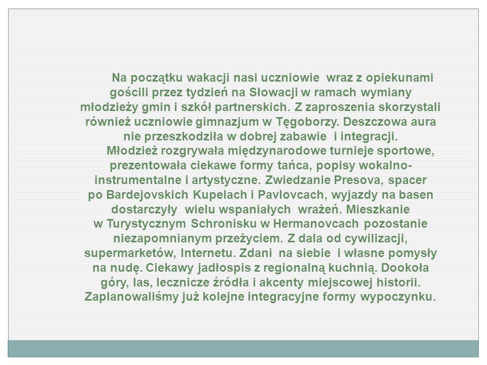 Na początku wakacji nasi uczniowie wraz z opiekunami gościli przez tydzień na Słowacji w ramach wymiany młodzieży gmin i szkół partnerskich. Z zaprosz