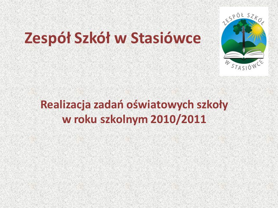 Zespół Szkół w Stasiówce Realizacja zadań oświatowych szkoły w roku szkolnym 2010/2011