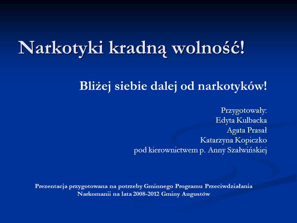 Bliżej siebie dalej od narkotyków! Przygotowały: Edyta Kulbacka Agata Prasał Katarzyna Kopiczko pod kierownictwem p. Anny Szałwińskiej Narkotyki kradn