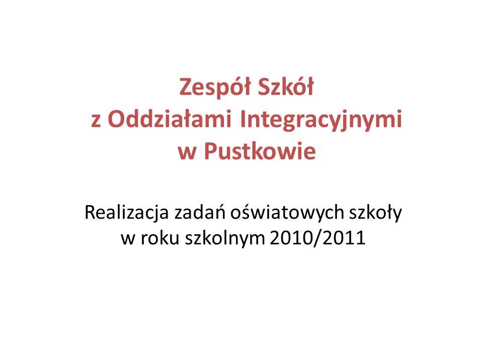 Zespół Szkół z Oddziałami Integracyjnymi w Pustkowie Realizacja zadań oświatowych szkoły w roku szkolnym 2010/2011