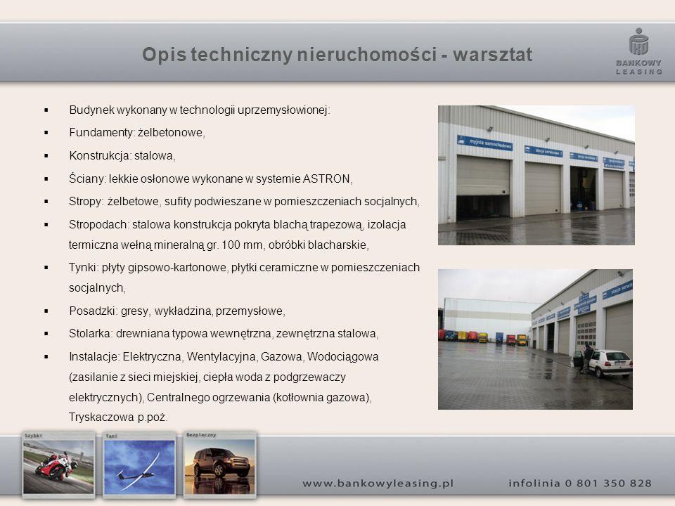 Opis techniczny nieruchomości - warsztat Budynek wykonany w technologii uprzemysłowionej: Fundamenty: żelbetonowe, Konstrukcja: stalowa, Ściany: lekkie osłonowe wykonane w systemie ASTRON, Stropy: żelbetowe, sufity podwieszane w pomieszczeniach socjalnych, Stropodach: stalowa konstrukcja pokryta blachą trapezową, izolacja termiczna wełną mineralną gr.