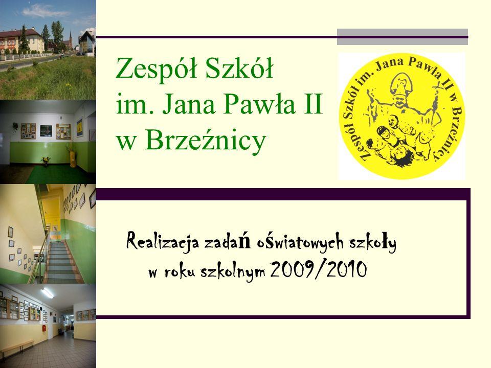 Zespół Szkół im. Jana Pawła II w Brzeźnicy Realizacja zada ń o ś wiatowych szko ł y w roku szkolnym 2009/2010