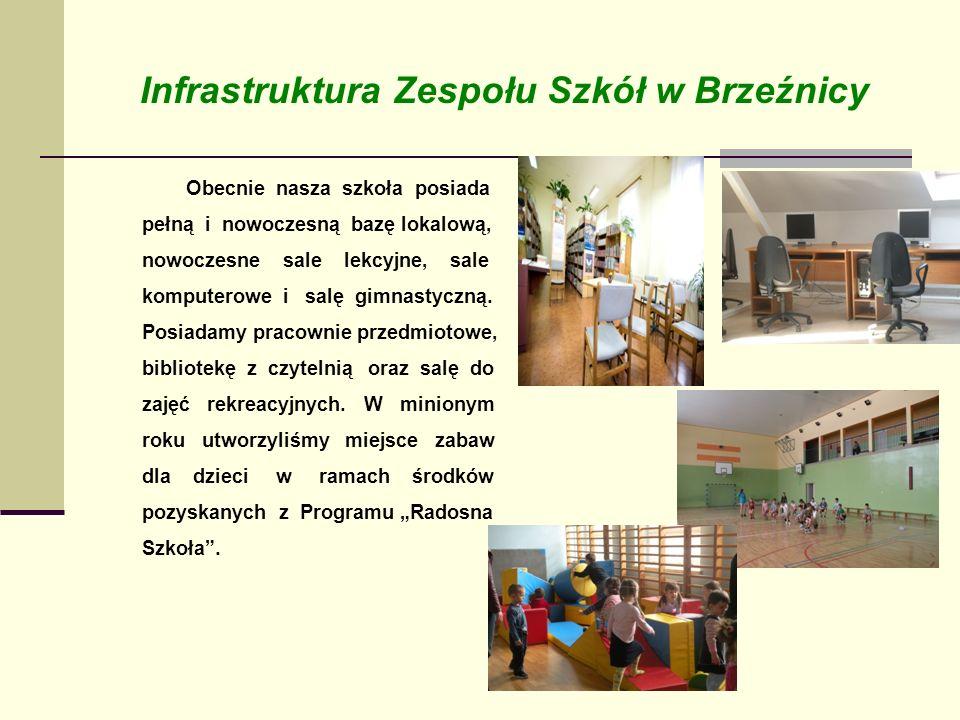 Infrastruktura Zespołu Szkół w Brzeźnicy Obecnie nasza szkoła posiada pełną i nowoczesną bazę lokalową, nowoczesne sale lekcyjne, sale komputerowe i s