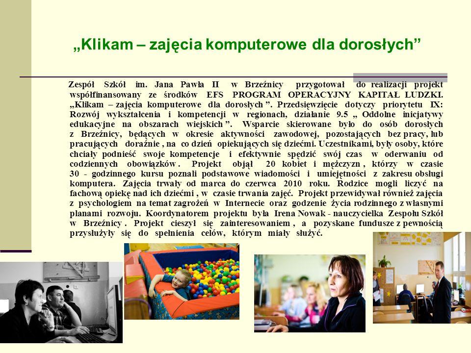 Klikam – zajęcia komputerowe dla dorosłych Zespół Szkół im. Jana Pawła II w Brzeźnicy przygotował do realizacji projekt współfinansowany ze środków EF