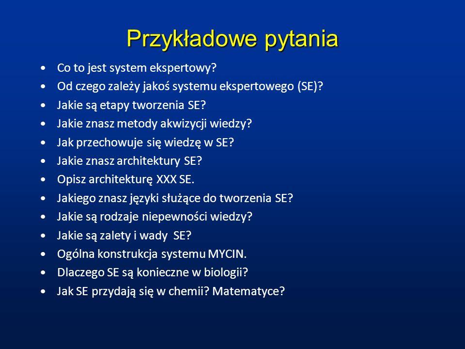 Przykładowe pytania Co to jest system ekspertowy? Od czego zależy jakoś systemu ekspertowego (SE)? Jakie są etapy tworzenia SE? Jakie znasz metody akw