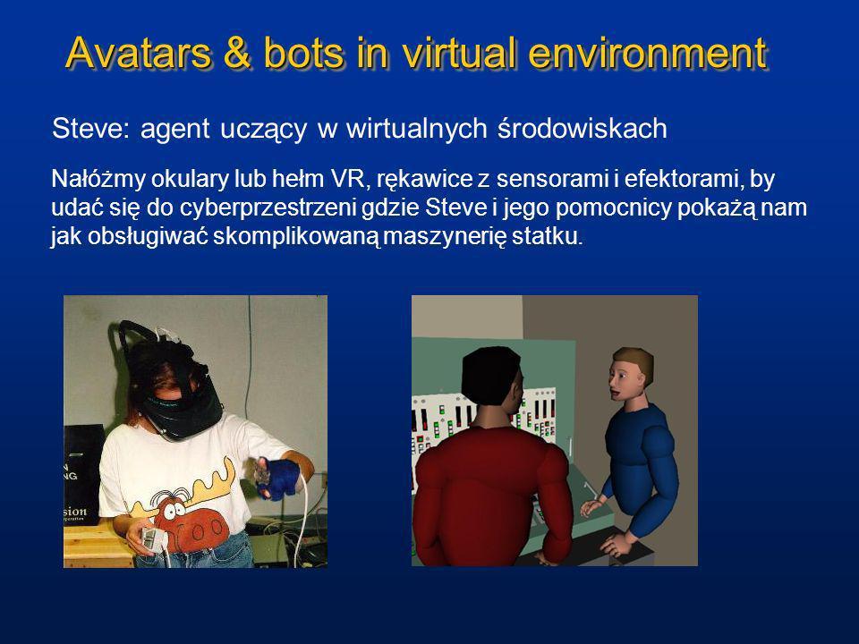 Avatars & bots in virtual environment Steve: agent uczący w wirtualnych środowiskach Nałóżmy okulary lub hełm VR, rękawice z sensorami i efektorami, b