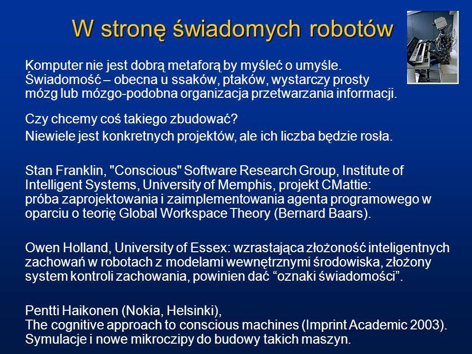 W stronę świadomych robotów Komputer nie jest dobrą metaforą by myśleć o umyśle. Świadomość – obecna u ssaków, ptaków, wystarczy prosty mózg lub mózgo