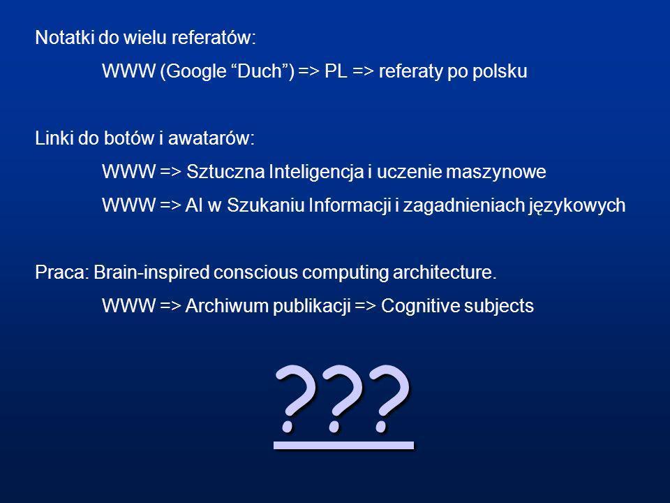 ??? Notatki do wielu referatów: WWW (Google Duch) => PL => referaty po polsku Linki do botów i awatarów: WWW => Sztuczna Inteligencja i uczenie maszyn