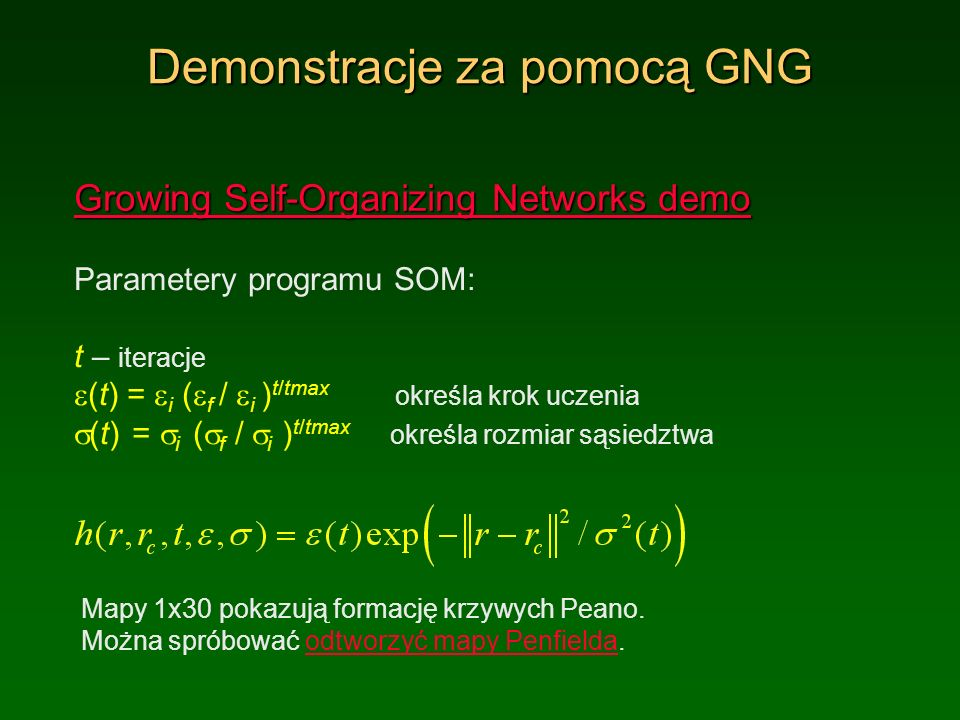 Demonstracje za pomocą GNG Growing Self-Organizing Networks demo Growing Self-Organizing Networks demo Parametery programu SOM: t – iteracje (t) = i (