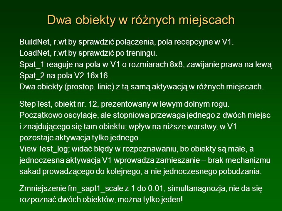Dwa obiekty w różnych miejscach BuildNet, r.wt by sprawdzić połączenia, pola recepcyjne w V1. LoadNet, r.wt by sprawdzić po treningu. Spat_1 reaguje n