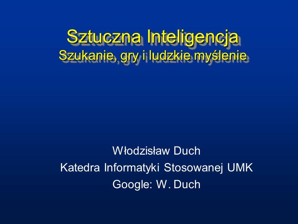 Sztuczna Inteligencja Szukanie, gry i ludzkie myślenie Włodzisław Duch Katedra Informatyki Stosowanej UMK Google: W. Duch