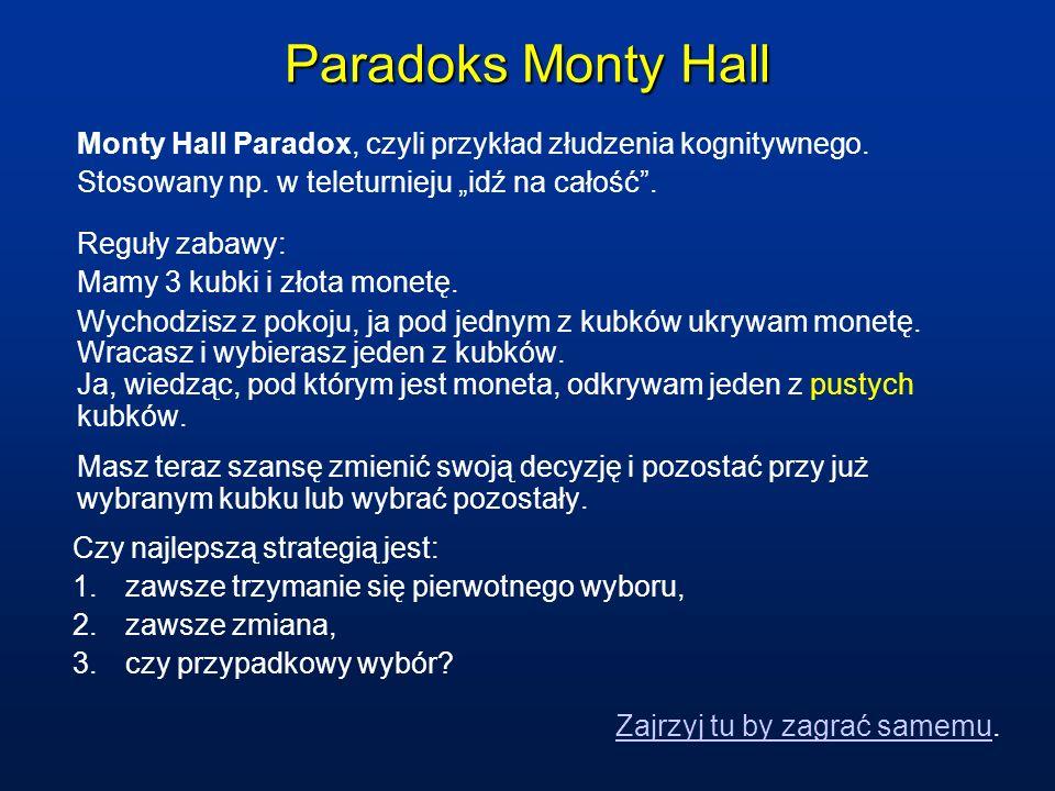 Paradoks Monty Hall Monty Hall Paradox, czyli przykład złudzenia kognitywnego. Stosowany np. w teleturnieju idź na całość. Reguły zabawy: Mamy 3 kubki