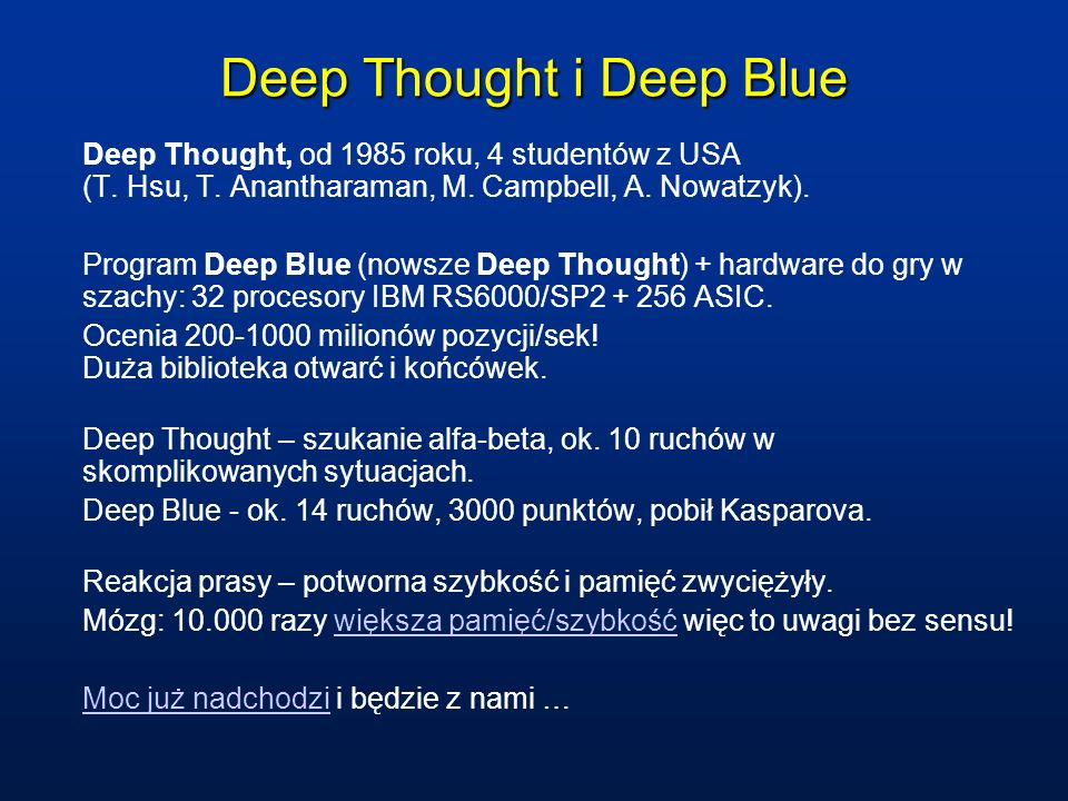 Deep Thought i Deep Blue Deep Thought, od 1985 roku, 4 studentów z USA (T. Hsu, T. Anantharaman, M. Campbell, A. Nowatzyk). Program Deep Blue (nowsze