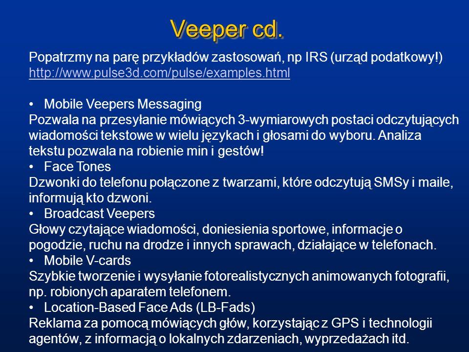 Veeper cd. Popatrzmy na parę przykładów zastosowań, np IRS (urząd podatkowy!) http://www.pulse3d.com/pulse/examples.html Mobile Veepers Messaging Pozw