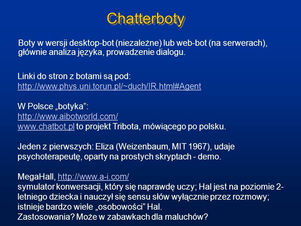 Chatterboty Boty w wersji desktop-bot (niezależne) lub web-bot (na serwerach), głównie analiza języka, prowadzenie dialogu. Linki do stron z botami są